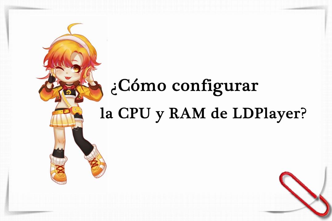 ¿Cómo configurar la CPU y RAM de LDPlaye...